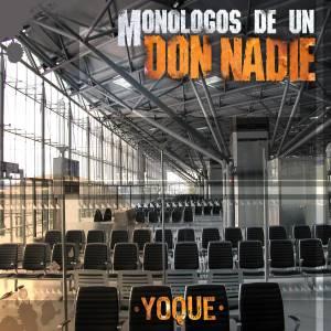 Yoque Monologos de un Don Nadie
