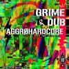 Aggrohardcore - Grime and Dub