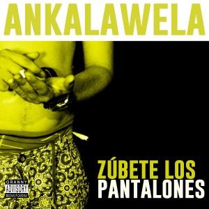 Deltantera: Ankalawela - Zubete los pantalones