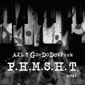 Deltantera: Axl y Gordo del Funk - P.H.M.S.H.T