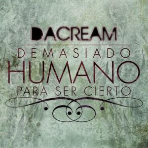 Deltantera: DaCream - Demasiado humano para ser cierto