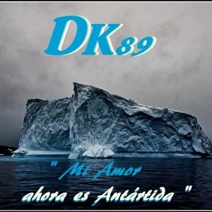 Deltantera: Dk89 - Mi amor ahora es Antártida
