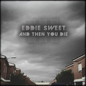 Deltantera: Eddie Sweet - And then you die