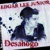 Edgar Lee Junior - Desahogo
