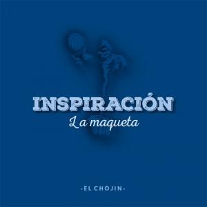 Deltantera: El Chojin - Inspiración. La maqueta