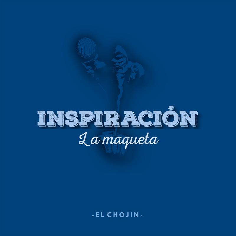 El Chojin - Inspiración. La maqueta