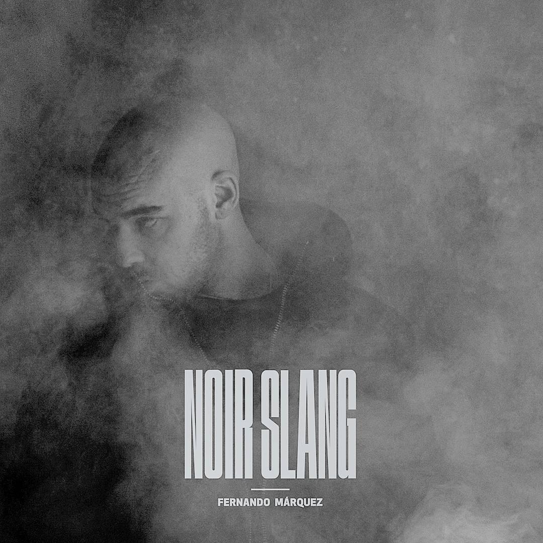 Fernando Márquez - Noir Slang (Escucha)