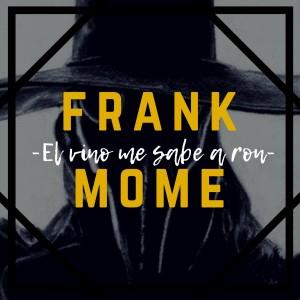 Deltantera: Frank Mome - El vino me sabe a ron