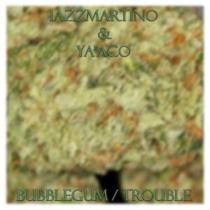 Deltantera: Iazz Martino y Ya'aco - Bubble gum / Trouble