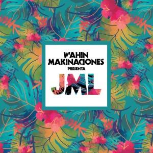 Deltantera: JML - Wahin Makinaciones presenta JML