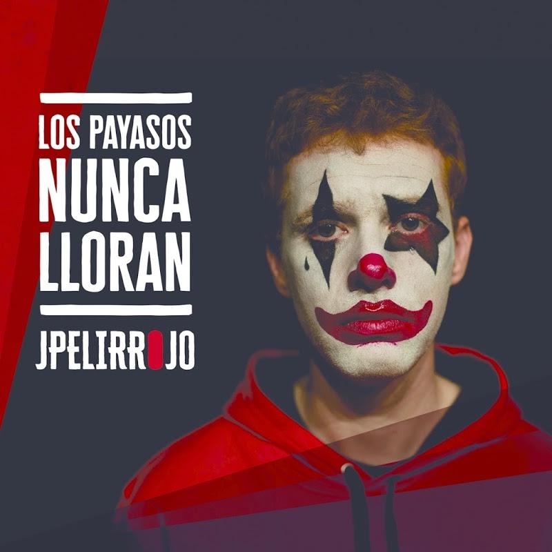 Jpelirrojo Los Payasos Nunca Lloran álbum Hip Hop Groups