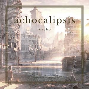 Deltantera: Kacho - Achocalipsis
