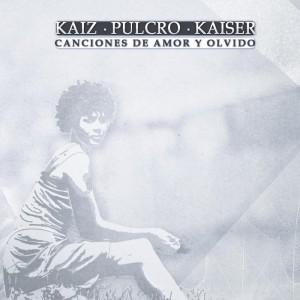 Deltantera: Kaiz, Pulcro y Kaiser - Canciones de amor y olvido
