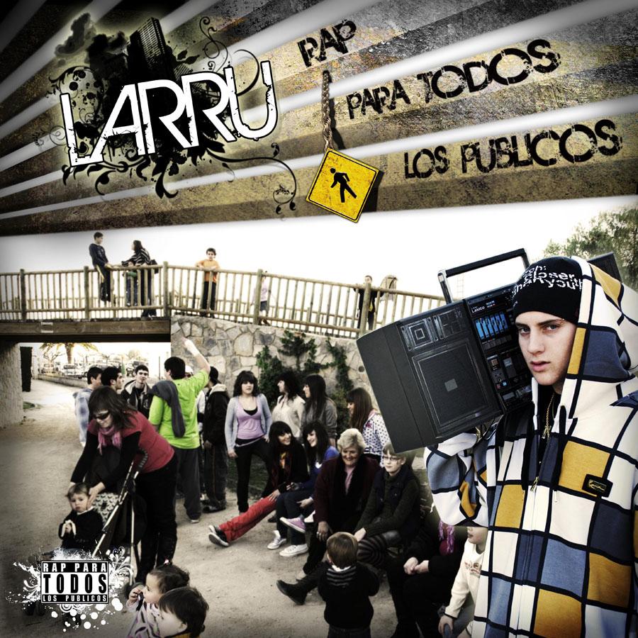 Larru rap para todos los p blicos lbum hip hop groups for Para todos los publicos