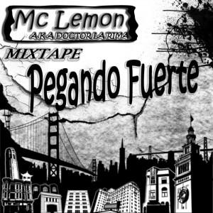 Deltantera: MC Lemon aka Doctor la rima - Pegando Fuerte (Mixtape)