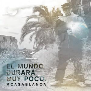 Deltantera: MCasablanca - El mundo durará muy poco