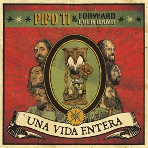 Deltantera: Pipo Ti y Forward ever band - Una vida entera