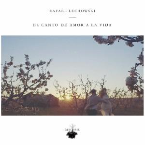 Deltantera: Rafael Lechowski - El canto de amor a la vida