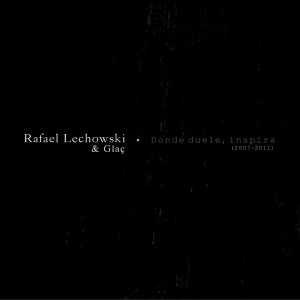 Deltantera: Rafael Lechowski y Glaç - Donde duele, inspira (2007-2011)