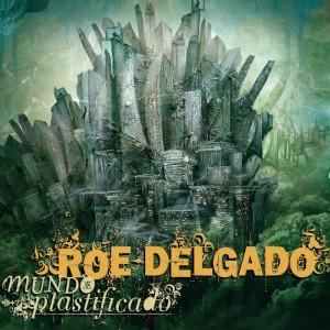 Deltantera: Roe Delgado - Mundo plastificado