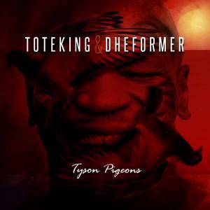 Deltantera: Toteking y Dheformer - Tyson Pigeons