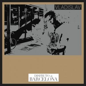 Deltantera: Vladislav - Disfruto de Barcelona