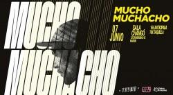 Mucho Muchacho en Madrid